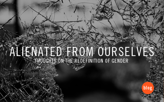 alienated from ourselves | thoughts on the redefinition of gender