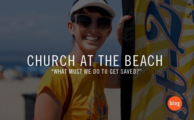 """Church at the Beach: """"what must we do to get saved?"""""""
