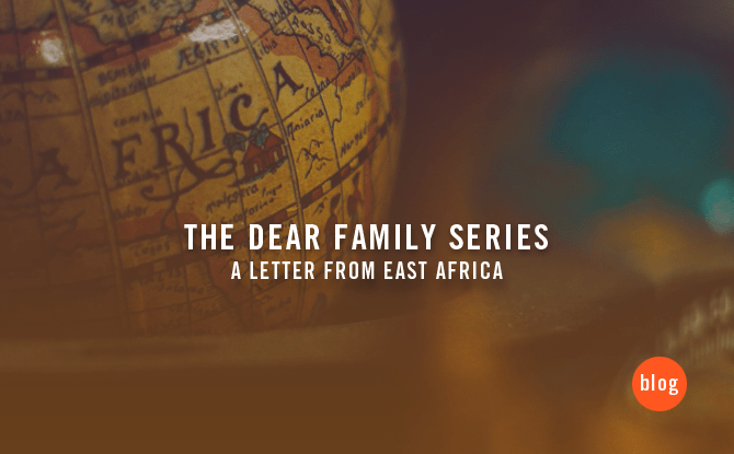 The Dear Family Series: A Letter from East Africa