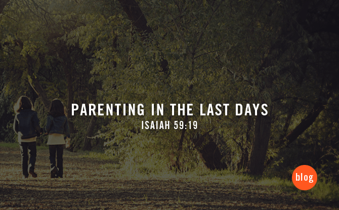 Parenting in the Last Days
