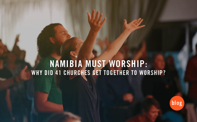 Namibia Must Worship: Why did 41 churches get together to worship?