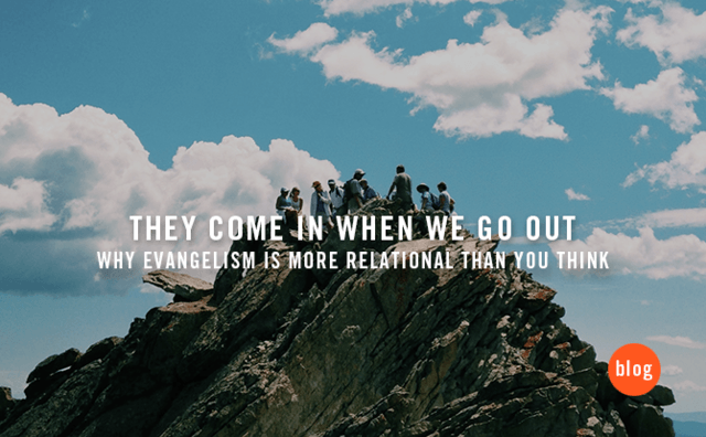 They Come In When We Go Out – Why Evangelism is More Relational than You Think
