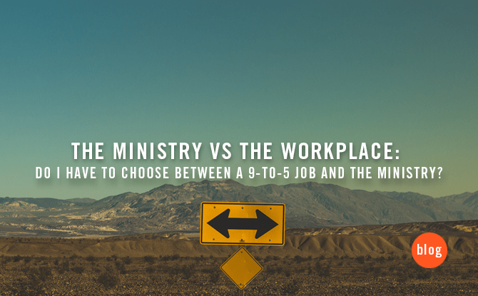 The Ministry vs The Workplace: Do I have to choose between a 9-to-5 job and the ministry?