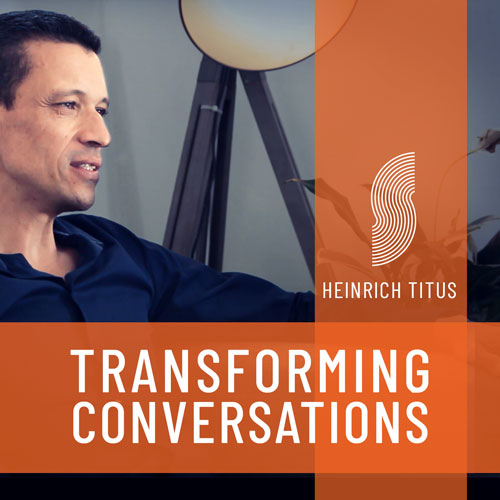 Transforming Conversations with Heinrich Titus Podcast